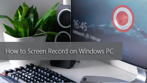 How to Screen Record on Windows