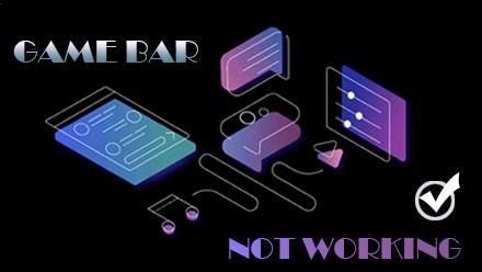 Game Bar Not Working Error [Fixed]