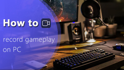 How to Record Gameplay on PC