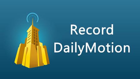 How to Record Dailymotion Videos? [Lives, News, Music]