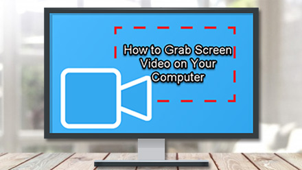 How to Grab Screen Video on Your Computer with Two Tools