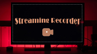 How to Capture Streaming Video with Screen Recorders?