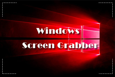What is the Most Convenient Screen Grabber for Windows?
