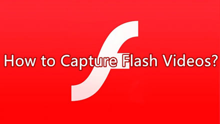 How to Capture Flash Video [Detailed Steps]