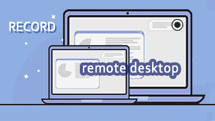 How to Record Remote Desktop on Your Computer Effectively