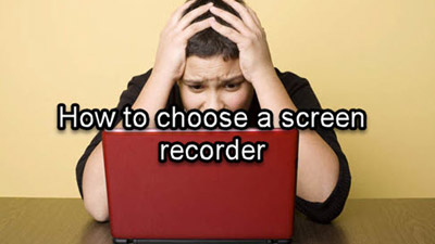 How to Choose A Screen Recorder