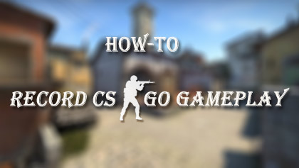 How to Record CS: GO Gameplay on Windows (10) or macOS