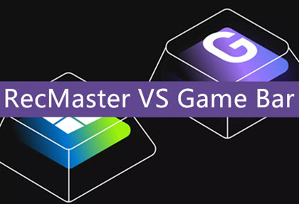 RecMaster VS Game Bar, Which Is Better for Screen Recording on PC?