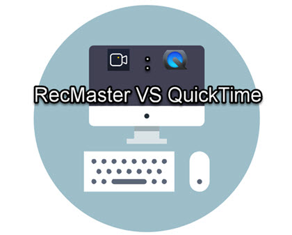 RecMaster VS QuickTime: Which Is Better for Mac Screen Recording?