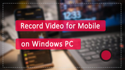 Record Video for Mobile on PC