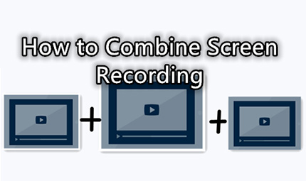 How to Combine Screen Recordings on PC [Three Ways]