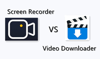 Screen Recorder VS Video Downloader, What's the Difference?