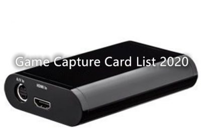 Best PC Game Capture Card List 2020 [with Corresponding Software]