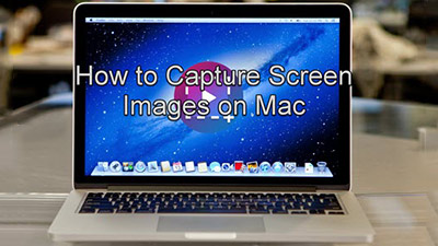 How to Capture Screen Images on Mac [Explicit Guide]
