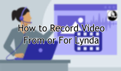 Record video from/for Lynda