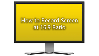How to Record Screen at 16:9 Aspect Ratio?