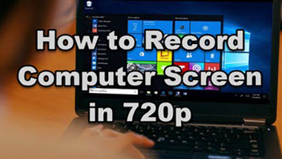 How to Record Computer Screen in 720p with Full Guide