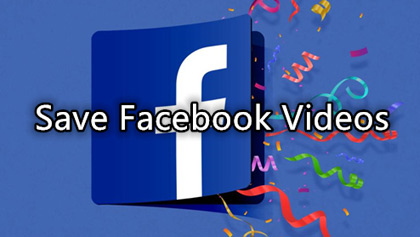 How to Save Facebook Videos on Different Devices