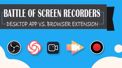 Desktop Screen Recorder App vs. Browser Extension, Who's Better?