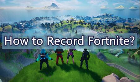 How to Record Fortnite [Battle Royale and Save the World]?