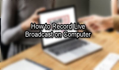 How to Record Live Broadcast from Platforms on Computer
