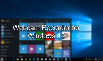 Two Webcam Recorders for Windows 10 [Default and Suggested]