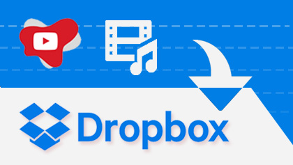 YouTube to Dropbox: Save YouTube to MP3/MP4 etc. on the Cloud