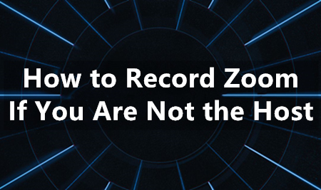 How to Record Zoom If You Are not the Host?