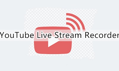 How to Use YouTube Live Stream Recorder to Capture Any Events