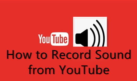 How to Record Sound from YouTube? [PC Mac/Windows Tips]