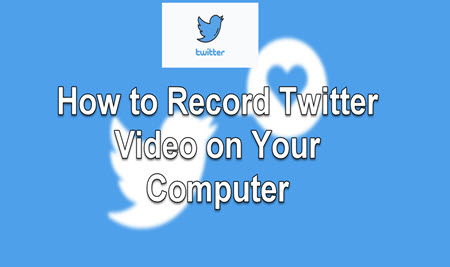 How to Record Twitter Video on Your Computer in Two Ways