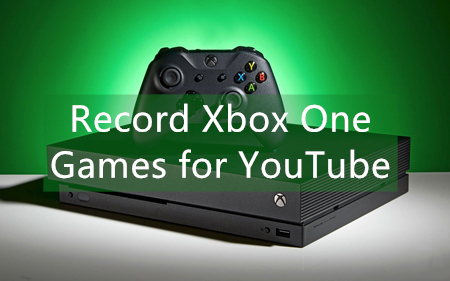 How to Record Gameplay on Xbox One for YouTube? [Easy Tips]