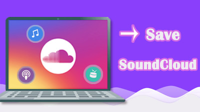 How to Save SoundCloud Songs to MP3/MAV/MP4 etc. on PC