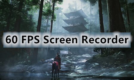 How to Record Your Gameplay with 60 FPS Screen Recorder?