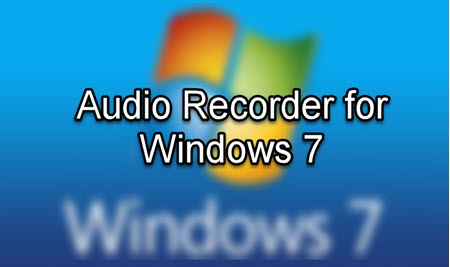 Audio Recorder for Windows 7: Capture Sound in an Easy Way