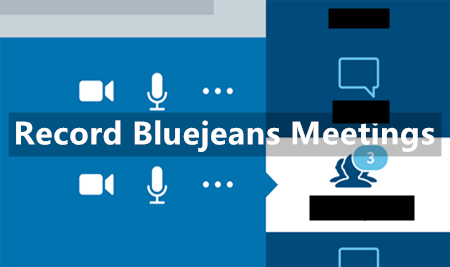 How to Record BlueJeans Meeting? [with Internal and External Tools]