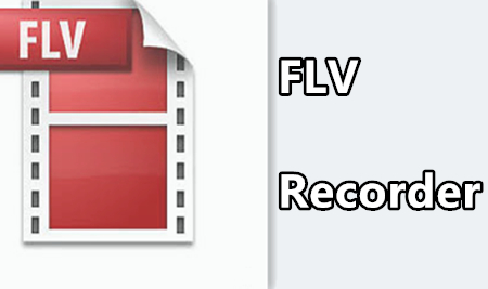 How to Create Flash Video on PC? [FLV Recorder Tutorial]
