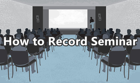 How to Record Seminars? [Use Recording Software and Camera]
