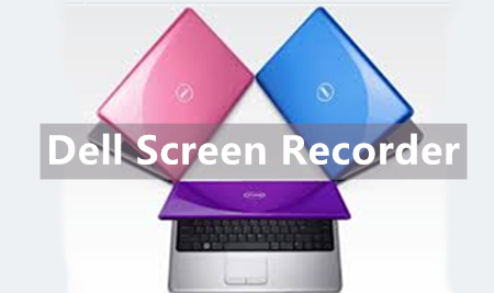 Dell Screen Recorders – How to Record on Windows 10/8/7/XP?