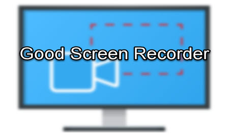 Good Screen Recorder to Capture Onscreen Activities on Desktop