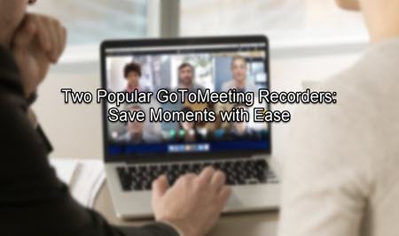 Two Popular GoToMeeting Recorders: Save Session with Ease