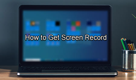 How to Get Screen Record on Desktop for Windows and Mac