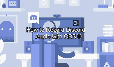 How to Record Discord Audio with OBS [Guide& Suggestion]
