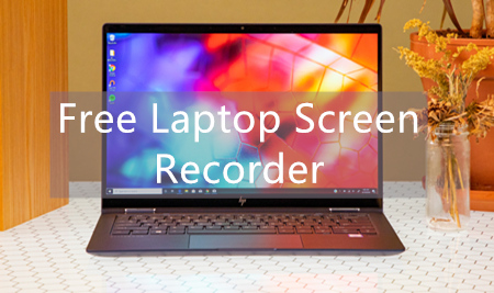 Seek For Laptop Screen Recorder Free? [Detailed Guidance]