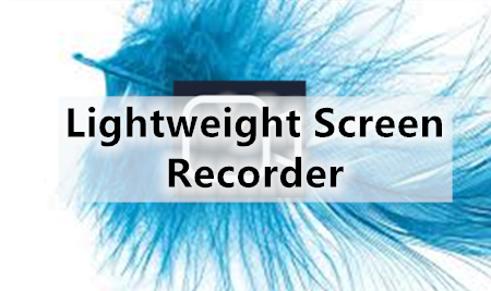 Lightweight Screen Recorder Unburdens Your Disc Pressure