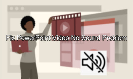 How to Fix PowerPoint Video No Sound Problem