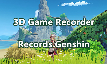 How to Record Games with 3D Game Recorder? E.g. Genshin Impact