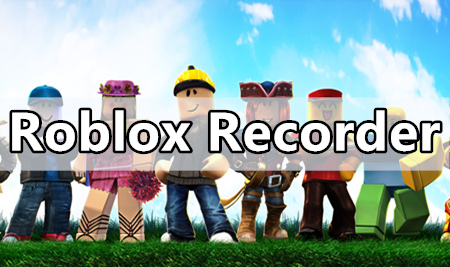 Roblox Recorders for PC, iPhone, and Android Devices [With Guides]