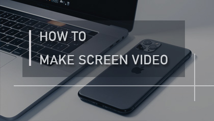 How to Make Screen Video on PC/Mobile