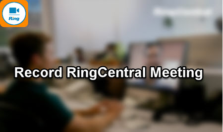 How to Record RingCentral Meeting with Ease | In/External Solution